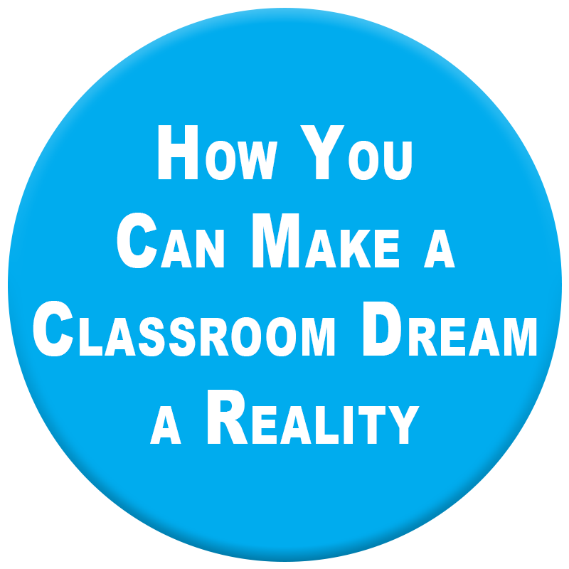 Click here to learn how YOU can sponsor a Classroom Dream